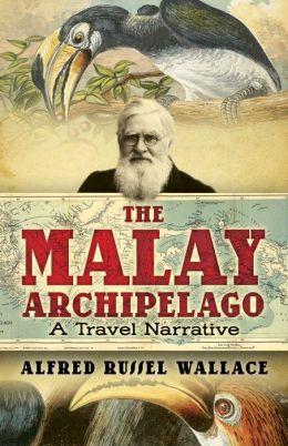The The Malay Archipelago: A Travel Narrative Malay Archipelago