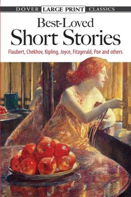 Best-Loved Short Stories: Flaubert, Chekhov, Kipling, Joyce, Fitzgerald, Poe and Others