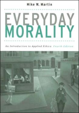 Everyday Morality: An Introduction to Applied Ethics