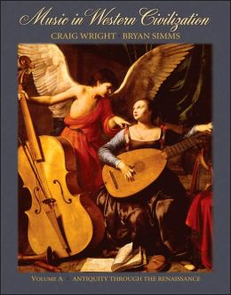 Music in Western Civilization, Volume A: Antiquity through the Renaissance
