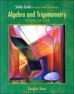 Study Guide for Stewart/Redlin/Watson's Algebra and Trigonometry, 2nd