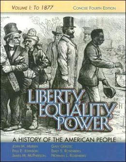 Liberty, Equality, Power: A History of the American People, Vol. I: To 1877, Concise Edition