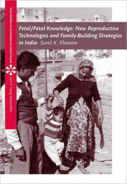 Fetal/Fatal Knowledge: New Reproductive Technologies and Family-Building Strategies in India (CSCSI)