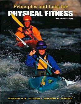 Principles and Labs for Physical Fitness (with Personal Daily Log and CengageNOW, InfoTrac Printed Access Card)