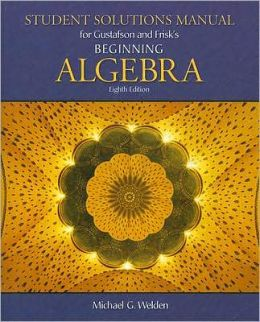 Student Solutions Manual for Gustafson/Frisk's Beginning Algebra, 8th