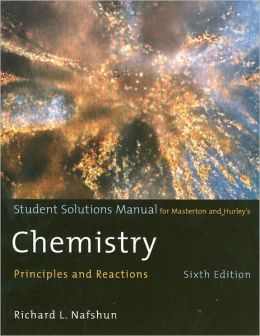 Student Solutions Manual for Masterton/Hurley's Chemistry: Principles and Reactions, 6th