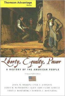 Cengage Advantage Books: Liberty, Equality, Power: A History of the American People, Compact