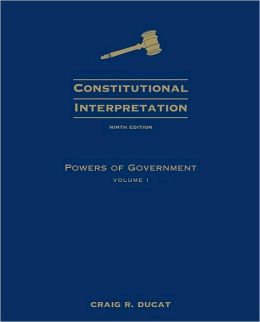 Constitutional Interpretation: Powers of Government, Volume I