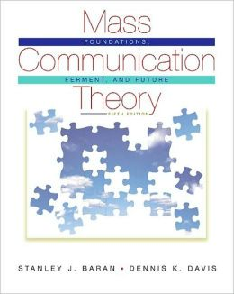 Mass Communication Theory: Foundations, Ferment, and Future
