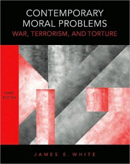 Contemporary Moral Problems: War, Terrorism, and Torture