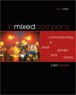 In Mixed Company: Communicating in Small Groups and Teams