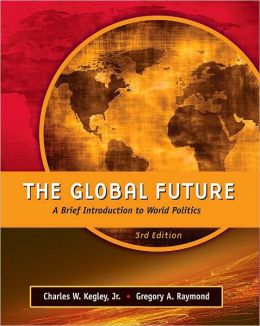 The Global Future: A Brief Introduction to World Politics, 3rd Edition