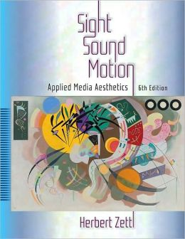 Sight, Sound, Motion: Applied Media Aesthetics, 6th Edition