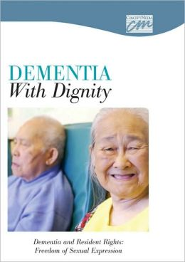 Dementia with Dignity: Dementia and Resident Rights; Freedom of Sexual Expression