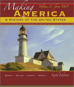 Making America: A History of the United States, Volume 2: From 1865