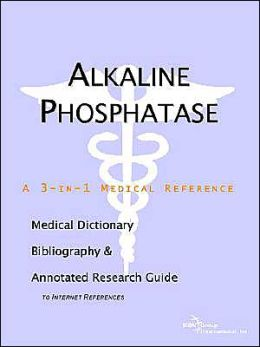 Alkaline Phosphatase: A Medical Dictionary, Bibliography, and Annotated Research Guide to Internet References