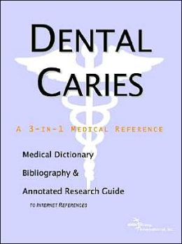 Dental Caries - a Medical Dictionary, Bibliography, and Annotated Research Guide to Internet References