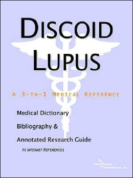 Discoid Lupus: A Medical Dictionary, Bibliography, and Annotated Research Guide to Internet References