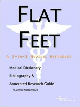 Flat Feet: A Medical Dictionary, Bibliography, and Annotated Research Guide to Internet References