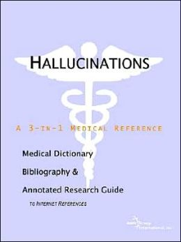 Hallucinations: A Medical Dictionary, Bibliography, and Annotated Research Guide to Internet References