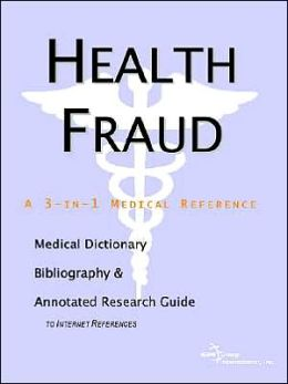 Health Fraud: A Medical Dictionary, Bibliography, and Annotated Research Guide to Internet References