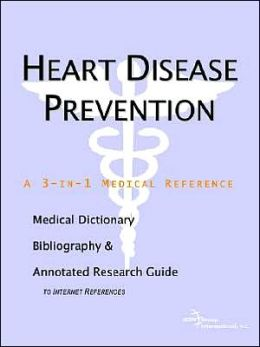 Heart Disease Prevention A Medical Dictionary, Bibliography, and Annotated Research Guide to Internet References