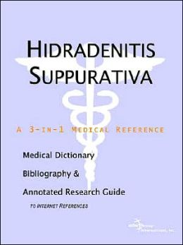 Hidradenitis Suppurativa: A Medical Dictionary, Bibliography, and Annotated Research Guide to Internet References