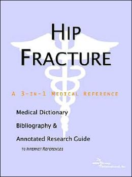 Hip Fracture: A Medical Dictionary, Bibliography, and Annotated Research Guide to Internet References