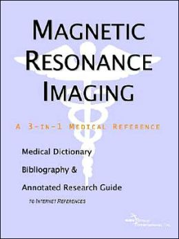 Magnetic Resonance Imaging - a Medical Dictionary, Bibliography, and Annotated Research Guide to Internet References