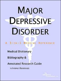 Major Depressive Disorder - a Medical Dictionary, Bibliography, and Annotated Research Guide to Internet References