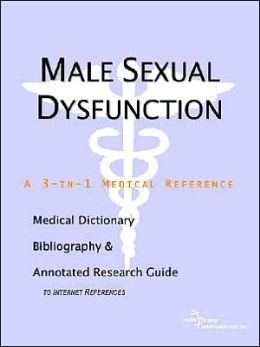Male Sexual Dysfunction - a Medical Dictionary, Bibliography, and Annotated Research Guide to Internet References
