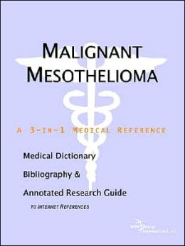 Malignant Mesothelioma - a Medical Dictionary, Bibliography, and Annotated Research Guide to Internet References