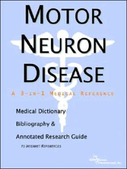 Motor Neuron Disease - a Medical Dictionary, Bibliography, and Annotated Research Guide to Internet References