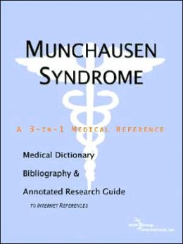 Munchausen Syndrome - a Medical Dictionary, Bibliography, and Annotated Research Guide to Internet References