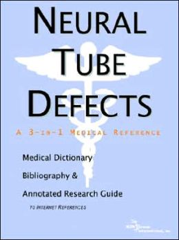 Neural Tube Defects - a Medical Dictionary, Bibliography, and Annotated Research Guide to Internet References