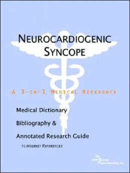 Neurocardiogenic Syncope - a Medical Dictionary, Bibliography, and Annotated Research Guide to Internet References