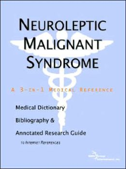 Neuroleptic Malignant Syndrome - a Medical Dictionary, Bibliography, and Annotated Research Guide to Internet References