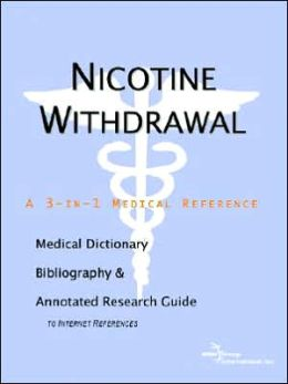 Nicotine Withdrawal - a Medical Dictionary, Bibliography, and Annotated Research Guide to Internet References