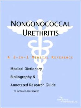Nongonococcal Urethritis - a Medical Dictionary, Bibliography, and Annotated Research Guide to Internet References