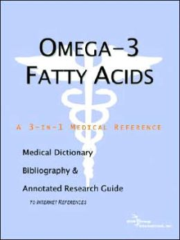 Omega-3 Fatty Acids - a Medical Dictionary, Bibliography, and Annotated Research Guide to Internet References