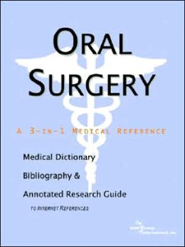 Oral Surgery - a Medical Dictionary, Bibliography, and Annotated Research Guide to Internet References