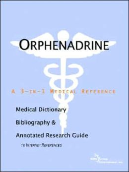 Orphenadrine - a Medical Dictionary, Bibliography, and Annotated Research Guide to Internet References