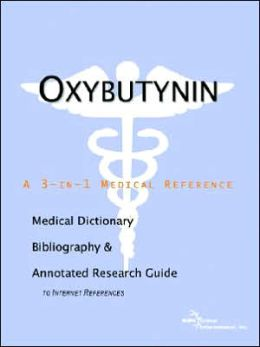 Oxybutynin - a Medical Dictionary, Bibliography, and Annotated Research Guide to Internet References