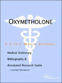Oxymetholone - a Medical Dictionary, Bibliography, and Annotated Research Guide to Internet References