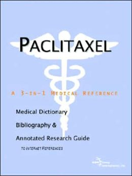 Paclitaxel - a Medical Dictionary, Bibliography, and Annotated Research Guide to Internet References