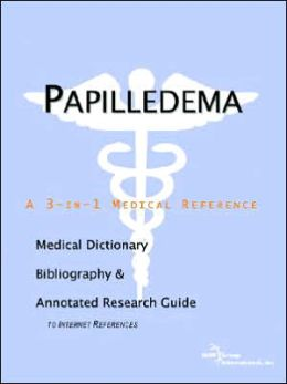 Papilledema - a Medical Dictionary, Bibliography, and Annotated Research Guide to Internet References