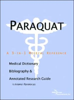 Paraquat - a Medical Dictionary, Bibliography, and Annotated Research Guide to Internet References