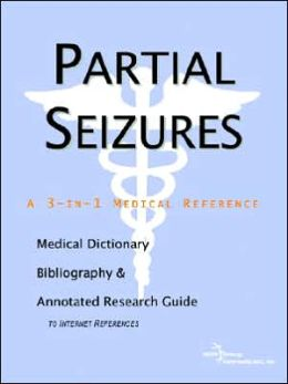 Partial Seizures - a Medical Dictionary, Bibliography, and Annotated Research Guide to Internet References