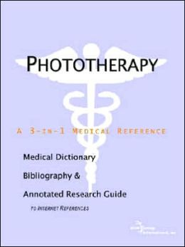 Phototherapy - a Medical Dictionary, Bibliography, and Annotated Research Guide to Internet References
