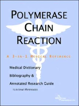 Polymerase Chain Reaction - a Medical Dictionary, Bibliography, and Annotated Research Guide to Internet References